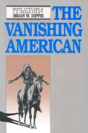 The Vanishing American: White Attitudes and United States Indian Policy