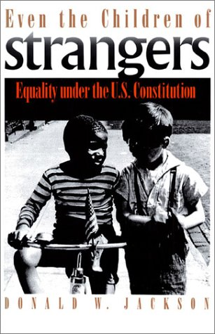 Even the Children of Strangers: Equality Under the U.S. Constitution - Donald W. Jackson