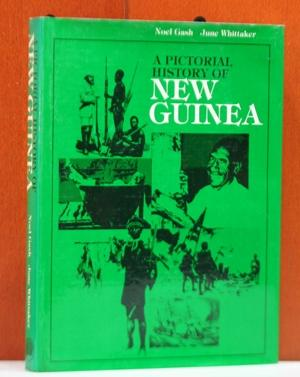A pictorial history of New Guinea. - Gash, Noel and June Whittaker