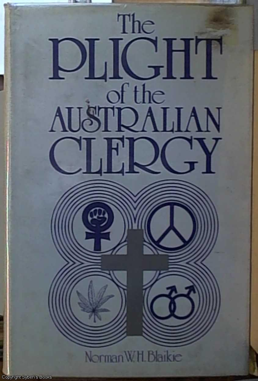 The Plight of the Australian Clergy; To Convert, Care or Challenge? - Blaikie, Norman W. H.