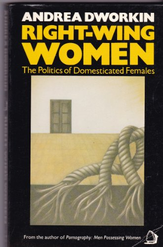 Right-wing Women: The Politics of Domesticated Females - Andrea Dworkin