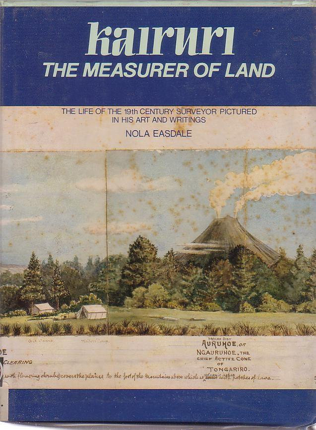 Kairuri: The Measurer of the Land: The Life of the 19th Century Surveyor Pictured in his Art and Writings - Easdale, Nola