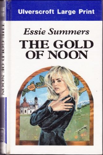 The Gold of Noon - Essie Summers
