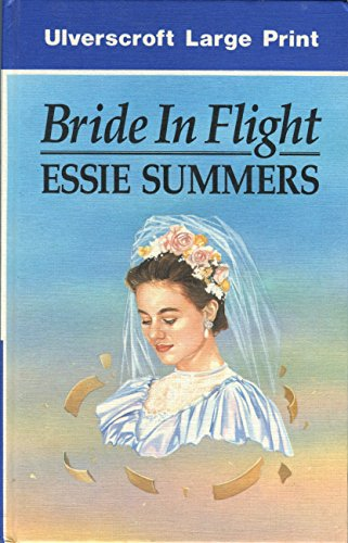 Bride In Flight (U) (Ulverscroft Large Print) - Essie Summers