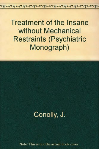 Treatment of the Insane without Mechanical Restraints (Psychiatric Monograph) - Conolly, J.