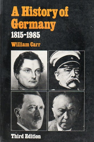 A History of Germany, 1815-1985 - William Carr