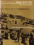 Victorian and Edwardian Brighton from Old Photographs - John Betjeman; J.S. Gray