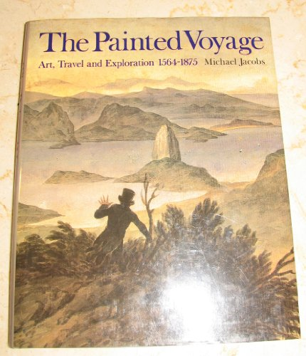 The Painted Voyage: Art, Travel and Exploration, 1564 - 1875 - Michael Jacobs