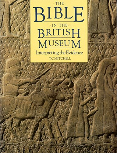 The Bible in the British Museum: Investigating the Evidence - T.C. Mitchell