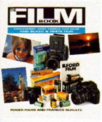 The Film Book: Choosing and Using Colour and Black  &  White Film - Roger Hicks; Frances Schultz