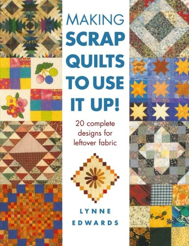 Making Scrap Quilts to Use It Up - Lynne Edwards