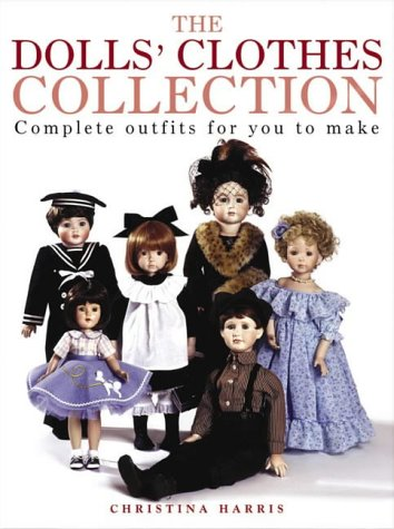 The Dolls' Clothes Collection: Over 15 Complete Outfits for You to Make - Christina Harris
