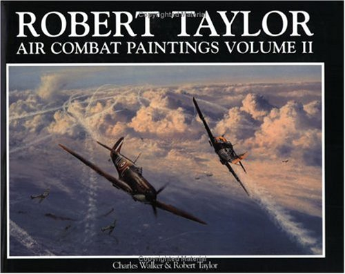 Robert Taylor: Air Combat Paintings, Vol. 2 - Charles Walker; Robert Taylor