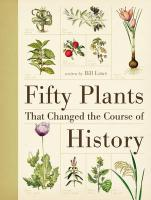 Fifty Plants That Changed the Course of History. Written by Bill Laws
