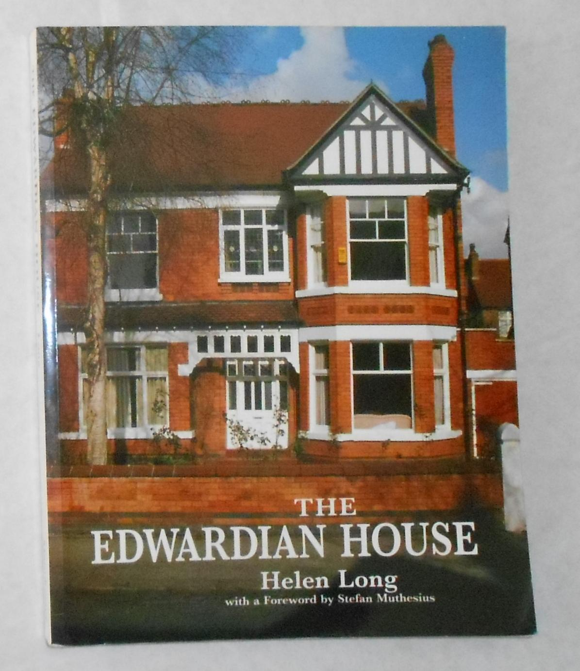 The Edwardian House - the Middle-class Home in Britain 1880 - 1914 - LONG, Helen (foreword by Stefan Muthesius)