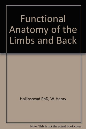 Functional Anatomy of the Limbs and Back - W.Henry Hollinshead; JENKINS