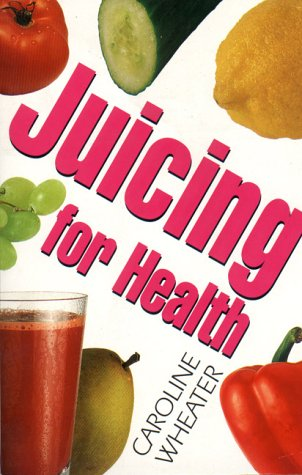 Juicing for Health - Wheater, Caroline