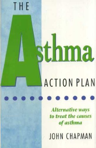 The Asthm Action Plan: Practical Advice for Gaining Relief from Distressing Symptoms - John Chapman