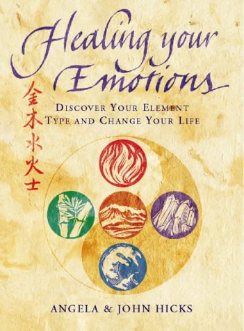 Healing Your Emotions: Discover Your Element Type and Change Your Life - Angela Hicks