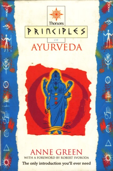 Principles of Ayurveda : The Only Introduction You'll Ever Need ;. - Anne Green (Autor), Robert Svoboda (Vorwort)
