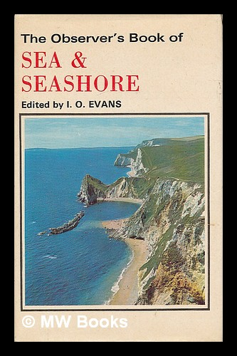 The Observer's book of sea and seashore / edited by I. O. Evans - Evans, I. O. (Idrisyn Oliver), (b. 1894)