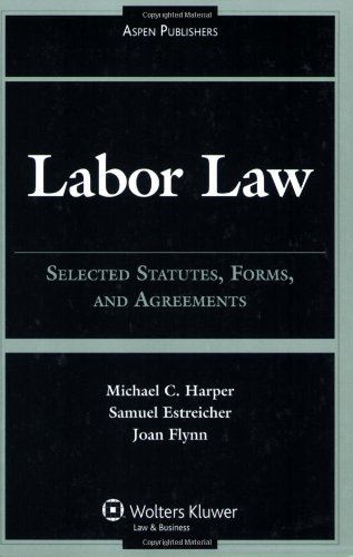 Labor Law Selected Statutes Forms  &  Agreements 2007 Edition - Michael C. Harper; Sameul Estreicher; Joan Flynn