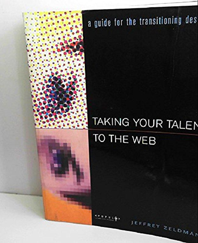 Taking Your Talent to the Web: Making the Transition from Graphic Design to Web Design - Jeffrey Zeldman