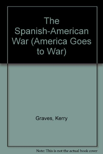 The Spanish-American War (America Goes to War) - Kerry Graves