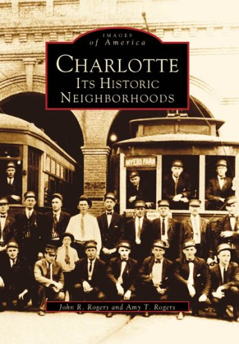 Charlotte: Its Historic Neighborhoods (NC) (Images of America) (Images of America) - John R. Rogers; Amy T. Rogers