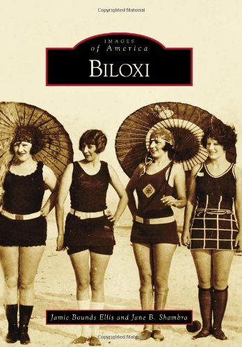 Biloxi (Images of America) - Jamie Bounds Ellis; Jane B. Shambra