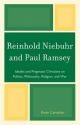 Reinhold Niebuhr and Paul Ramsey: Idealist and Pragmatic Christians on Politics, Philosophy, Religion, and War