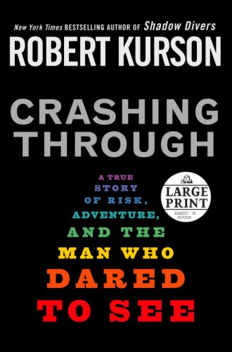Crashing Through: A True Story of Risk, Adventure, and the Man Who Dared to See (Random House Large Print) - Robert Kurson