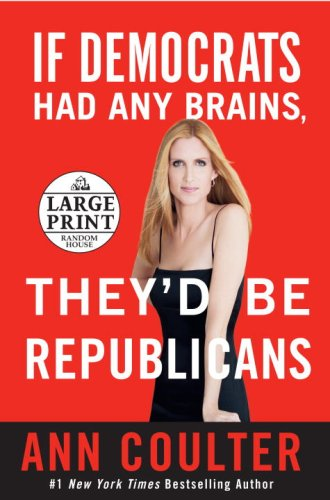 If Democrats Had Any Brains, They'd Be Republicans: Ann Coulter at Her Best, Funniest, and Most Outrageous (Random House Large Print) - Ann Coulter