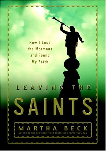 Leaving The Saints: How I Lost The Mormons And Found My Faith - Beck, Martha Nibley