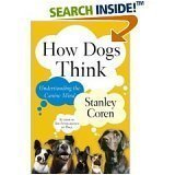 How Dogs Think Understanding the Canine Mind - Stanley Coren