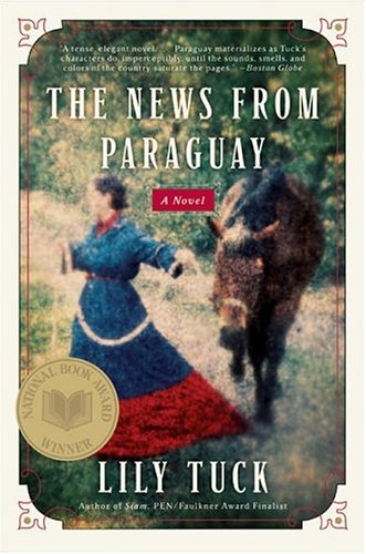 The News from Paraguay: A Novel - Lily Tuck
