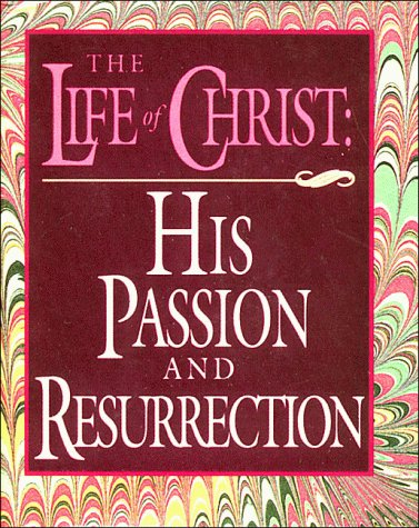 The Life of Christ: His Passion and Resurrection (Scripture Miniatures) - Thomas Nelson Publishers