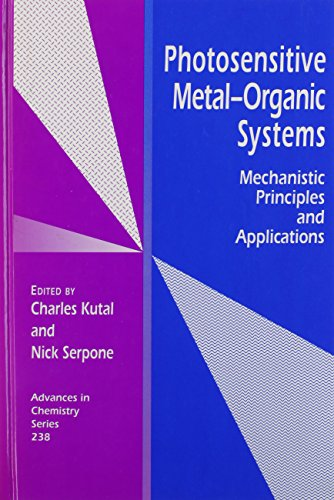 Photosensitive Metal-Organic Systems: Mechanistic Principles and Applications (ACS Advances in Chemistry) - Charles Kutal; Nick Serpone