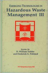 "Emerging Technologies in Hazardous Waste Management III (Acs Symposium, No 518)"""