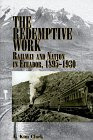 The Redemptive Work: Railway and Nation in Ecuador, 1895-1930 (Latin American Silhouettes) - Kim A. Clark