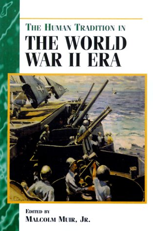 The Human Tradition in the World War II Era (The Human Tradition in America) - Malcolm Muir Jr.