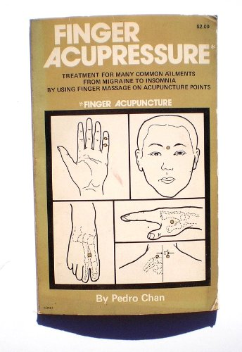 Finger Acupressure: Treatment for Many Common Ailments from Migraine to Insomnia by Using Finger Massage on Acupuncture Points