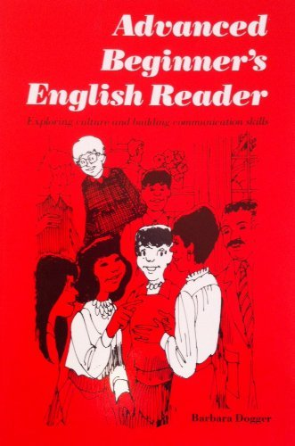 Advanced Beginner's English Reader : Exploring Culture and Building Communication Skills - Barbara Dogger