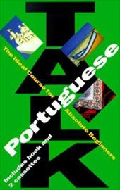 Talk Portuguese: The Ideal Course for Absolute Beginners (Talk Short Language Courses)