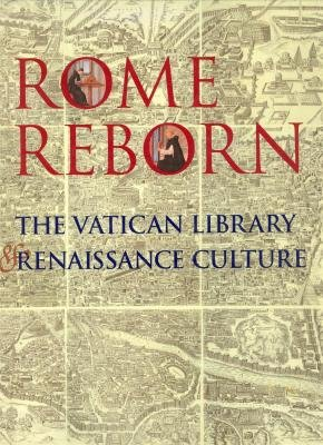 Rome reborn: The Vatican Library and Renaissance culture - Anthony Grafton