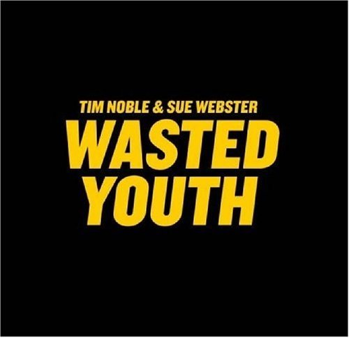Wasted Youth - Tim Noble; Sue Webster