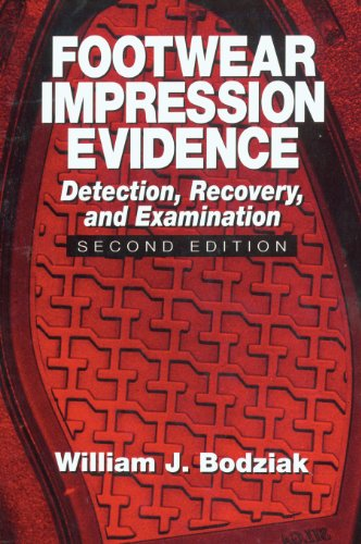 Footwear Impression Evidence: Detection, Recovery and Examination, SECOND EDITION (Practical Aspects of Criminal and Forensic Investigations - William J. Bodziak