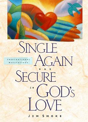 Single Again and Secure in God's Love - Jim Smoke