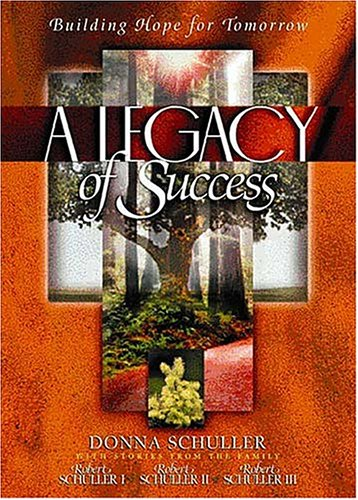 A Legacy Of Success Building Hope For Tomorrow - Donna M. Schuller
