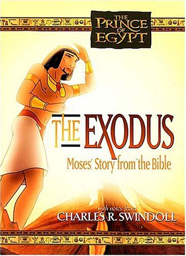 The Exodus: Moses' Story from the Bible (The Prince of Egypt) - Charles R. Swindoll